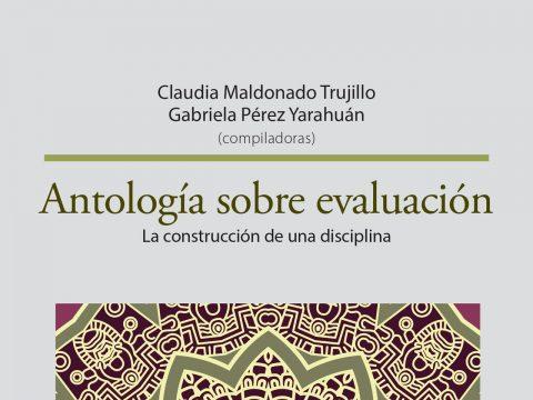 Antología sobre evaluación La construcción de una disciplina, Claudia Maldonado, Gabriela Pérez Yarahuán